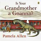 Is Your Grandmother A Goanna? by Pamela Allen (Paperback, 2009)