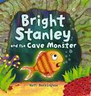 Bright Stanley and the Cave Monster by Matt Buckingham (Paperback, 2010)