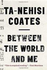 Between the World and Me by Ta-Nehisi Coates (Hardcover, 2015)