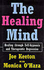The Healing Mind: Healing Through Self-hypnosis and Therapeutic Regression by Joe Keeton, Monica O'Hara (Hardback, 1998)