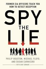 Spy the Lie : Former CIA Officers Teach You How to Detect Deception by Philip...