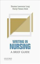 Short Guides to Writing in the Disciplines: Writing in Nursing : A Brief Guide by Thomas Lawrence Long and Cheryl Tatano Beck (2016, Paperback)