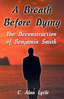 A Breath Before Dying: The Deconstruction of Benjamin Smith by C Alan Lytle (Paperback / softback, 2001)