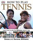 How to Play Tennis by Serena Williams, Venus Williams (Hardback, 2004)