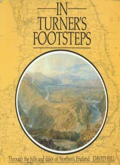 In Turner's Footsteps. Through The Hills And Dales Of Northern England,David Hi