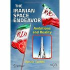 The Iranian Space Endeavor: Ambitions and Reality by Parviz Tarikhi (Paperback, 2014)