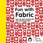 Fun with Fabric: Sew, Cut, Print and Stick with Retro and Vintage Fabric by Jane Foster (Hardback, 2013)
