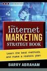 The Internet Marketing Strategy Book: Learn the Best Methods, and Make a Realistic Plan by Barry John Abraham (Paperback / softback, 2014)