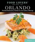 Food Lovers' Guide to Orlando: The Best Restaurants, Markets & Local Culinary Offerings by Ricky Ly (Paperback, 2011)