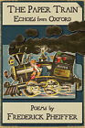 The Paper Train: Echoes from Oxford by Frederick Pheiffer (Paperback, 2007)