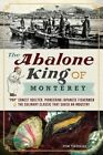 The Abalone King of Monterey:  Pop  Ernest Doelter, Pioneering Japanese Fishermen & the Culinary Classic That Saved an Industry by Tim Thomas (Paperback / softback, 2014)