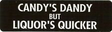 Motorcycle Sticker for Helmets or toolbox #427 Candy's Dandy but Liquor's Quicke