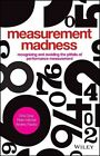 Measurement Madness Recognizing and Avoiding The Pitfalls of Performance Measur