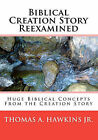 Biblical Creation Story Reexamined: Huge Biblical Concepts from the Creation Story by Thomas A Hawkins Jr (Paperback / softback, 2009)