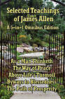 Selected Teachings of James Allen: As a Man Thinketh, the Way of Peace, Above Life's Turmoil, Byways to Blessedness, and the Path of Prosperity. by Associate Professor of Philosophy James Allen (Paperback, 2007)
