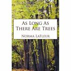 as Long There Are Trees LaFleur Adventure Authorhouse Paperback 9781425923143