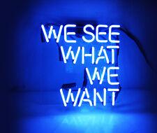 "Blue WE SEE WHAT WE WANT NEON Sign10""x9"" Bar Birra Manifesto Segno Al Neon"