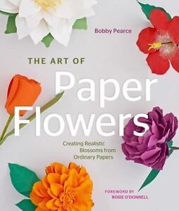 The Art Of Paper Flowers Creating Realistic Blossoms From Ordinary