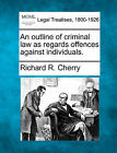 An Outline of Criminal Law as Regards Offences Against Individuals. by Richard R Cherry (Paperback / softback, 2010)