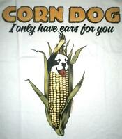Corn Dog I Only Have Ears For You Big Dogs White Tee Shirt L Xl 2x 4x Cotton