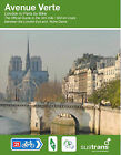 Avenue Verte - London to Paris by Bike: The Official Guide to the 345 Mile / 550 Km Route Between the London Eye and Notre Dame by Richard Peace (Spiral bound, 2013)