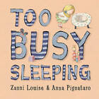 Too Busy Sleeping by Zanni Louise (Hardback, 2015)