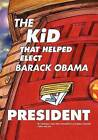 The Kid That Helped Elect Barack Obama President by Christian Lloyd Albert Dowdell, Lord Quincy Dowdell (Paperback / softback, 2011)