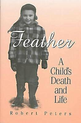 Feather: A Child's Death and Life, Robert Peters, New Book