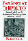 From Resistance to Revolution: Colonial Radicals and the Development of American Opposition to Britain, 1765-1776 by Pauline Maier (Paperback, 1992)