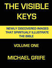 The Visible Keys: Newly Discovered Images That Spiritually Illustrate the Bible, Volume One by Michael Grife (Paperback, 2008)