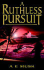 A Ruthless Pursuit by A E Musk (Paperback / softback, 2005)