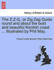 The Z.Z.G., or Zig Zag Guide Round and about the Bold and Beautiful Kentish Coast ... Illustrated by Phil May. by Francis Cowley Burnand, Philip William May (Paperback / softback, 2011)