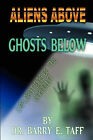 Aliens Above, Ghosts Below: Explorations of the Unkown by Barry E Taff (Paperback / softback, 2011)