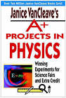 A+ Projects in Physics: Winning Experiments for Science Fairs and Extra Credit by Janice VanCleave (Paperback, 2003)