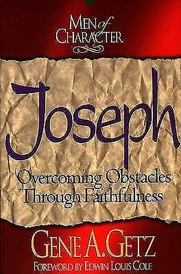 Men of character: Joseph: overcoming obstacles through faithfulness by Gene A