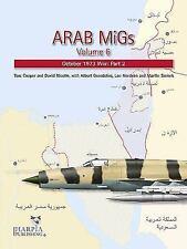 Arab MiGs Volume 6: October 1973 War: Part 2 (Yom Kippur, MiG-17, MiG-21)
