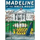 Madeline at the White House by John Bemelmans Marciano (Hardback, 2011)