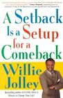 A Setback Is a Setup for a Comeback: Turn Your Moments of Doubt and Fear Into Times of Triumph by Willie Jolley (Paperback / softback)
