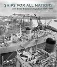 Ships for All Nations: John Brown & Company Clydebank, 1847-1971 by Ian Johnston (Hardback, 2015)