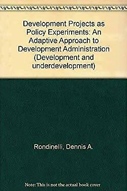 Development Projects As Policy Experiments : An Adaptive Approach to Development