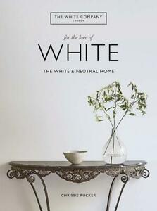 The White Company, For the Love of White by Chrissie Rucker & The White Company