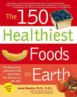 The 150 Healthiest Foods on Earth: The Surprising, Unbiased Truth About What You Should Eat and Why by Jonny Bowden (Paperback, 2007)