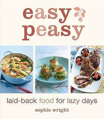 1 of 1 - Easy Peasy: Laid-back Food for Lazy Days by Sophie Wright (Paperback, 2008)