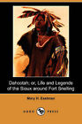 Dahcotah; Or, Life and Legends of the Sioux Around Fort Snelling (Dodo Press) by Mary H Eastman (Paperback / softback, 2007)