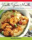 South Your Mouth: Tried & True Southern Recipes by Mandy Rivers (Paperback / softback, 2014)