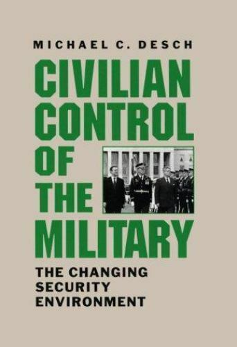Civilian Control of the Military : The Changing Security Environment