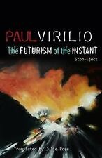The Futurism of the Instant : Stop-Eject by Paul Virilio (2010, Paperback)