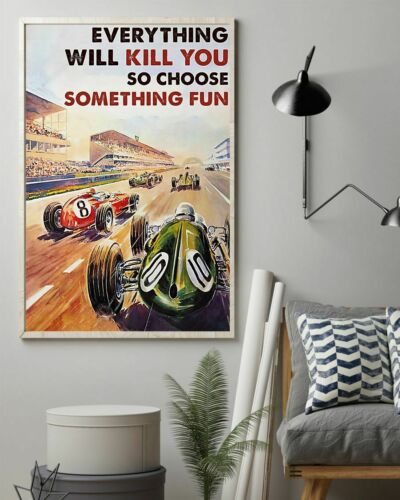 Car Racing Everything Will Kill You So Choose Something Poster No Frame//Canvas