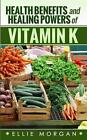 Health Benefits and Healing Powers of Vitamin K by Ellie Morgan (Paperback / softback, 2014)