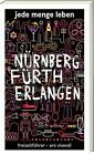 Jede Menge Leben Nürnberg, Fürth und Erlangen von Katharina Wasmeier, Peter Gruner und Helwig Arenz (2015, Gebundene Ausgabe)